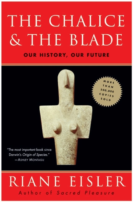 The Chalice and the Blade: Our History, Our Future (Updated With a New Epilogue)