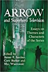 Arrow and Superhero Television by James F. Iaccino