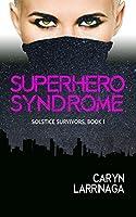 Superhero Syndrome (Solstice Survivors, #1)