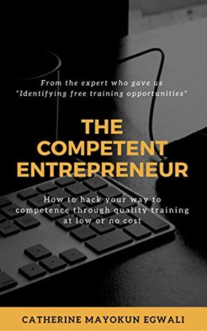 The Competent Entrepreneur: How to hack your way to competence through quality training at low or no cost