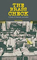 THE BRASS CHECK: A Study of American Journalism: The Biggest Exposé on Sensational Media Coverage and Unethical Journalism in USA (From the Renowned Author, Journalist and Pulitzer Prize Winner)