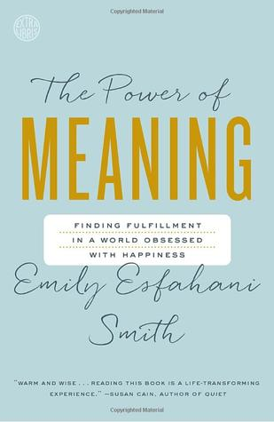 The Power of Meaning Crafting a Life That Matters by Emily