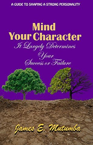 Mind Your Character: It Largely Determines Your Success or Failure in Life