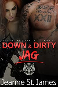 Down & Dirty: Jag (Dirty Angels MC, #2)