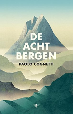 De acht bergen by Paolo Cognetti