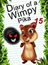 Diary Of A Wimpy Pika 15: Heart Of Darkness (Animal Diary, #38)