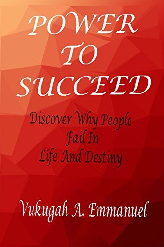 POWER TO SUCCEED Why People Fail In Life And Destiny