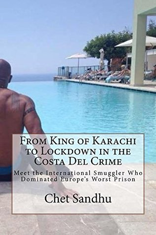 From King of Karachi to Lockdown in the Costa Del Crime: Meet the International Smuggler Who Dominated Europe's Worst Prison