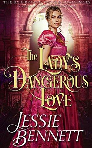 The Lady's Dangerous Love (The BainBridge - Love & Challenges) (The Regency Romance Story)