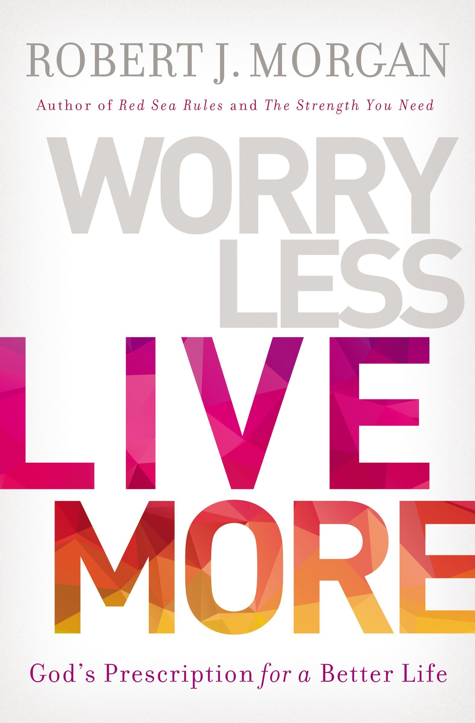 Worry Less  Live More by Robert Morgan
