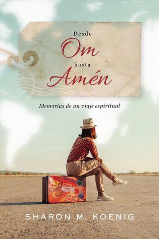 Desde Om hasta Amén by Sharon M. Koenig