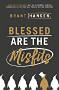 Blessed Are the Misfits: Great News for Believers who are Introverts, Spiritual Strugglers, or Just Feel Like They're Missing Something
