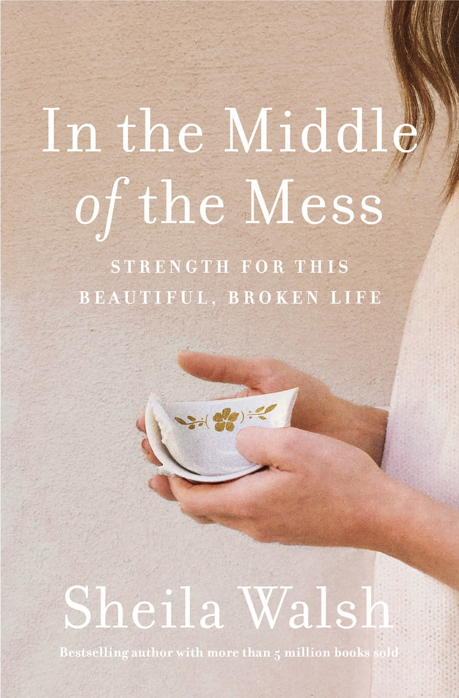 In the Middle of the Mess Strength for This Beautiful, Broken Life