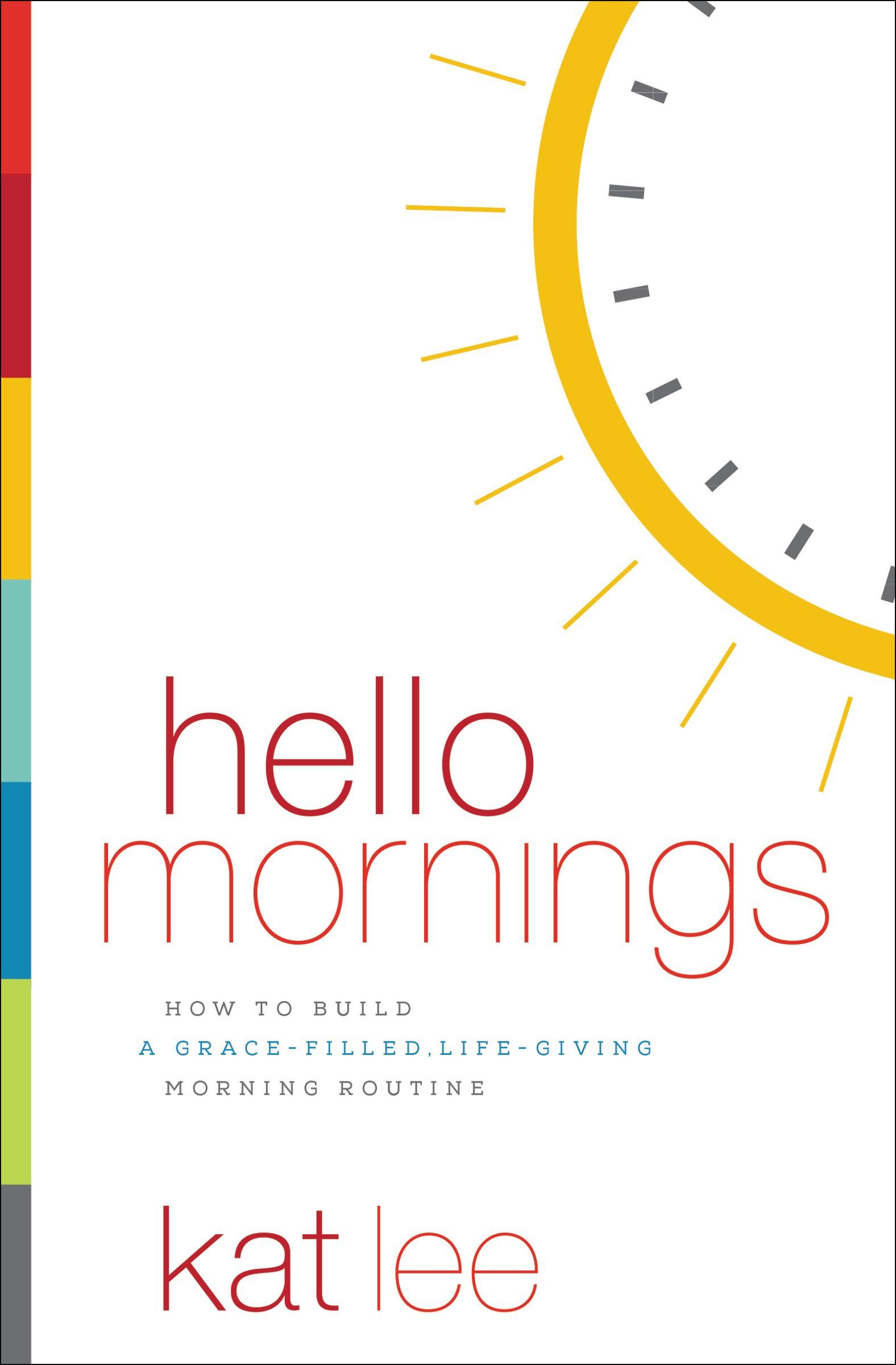Hello Mornings How to Build a Grace-Filled, Life-Giving Morning Routine