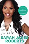 Don't Settle for Safe by Sarah Jakes Roberts