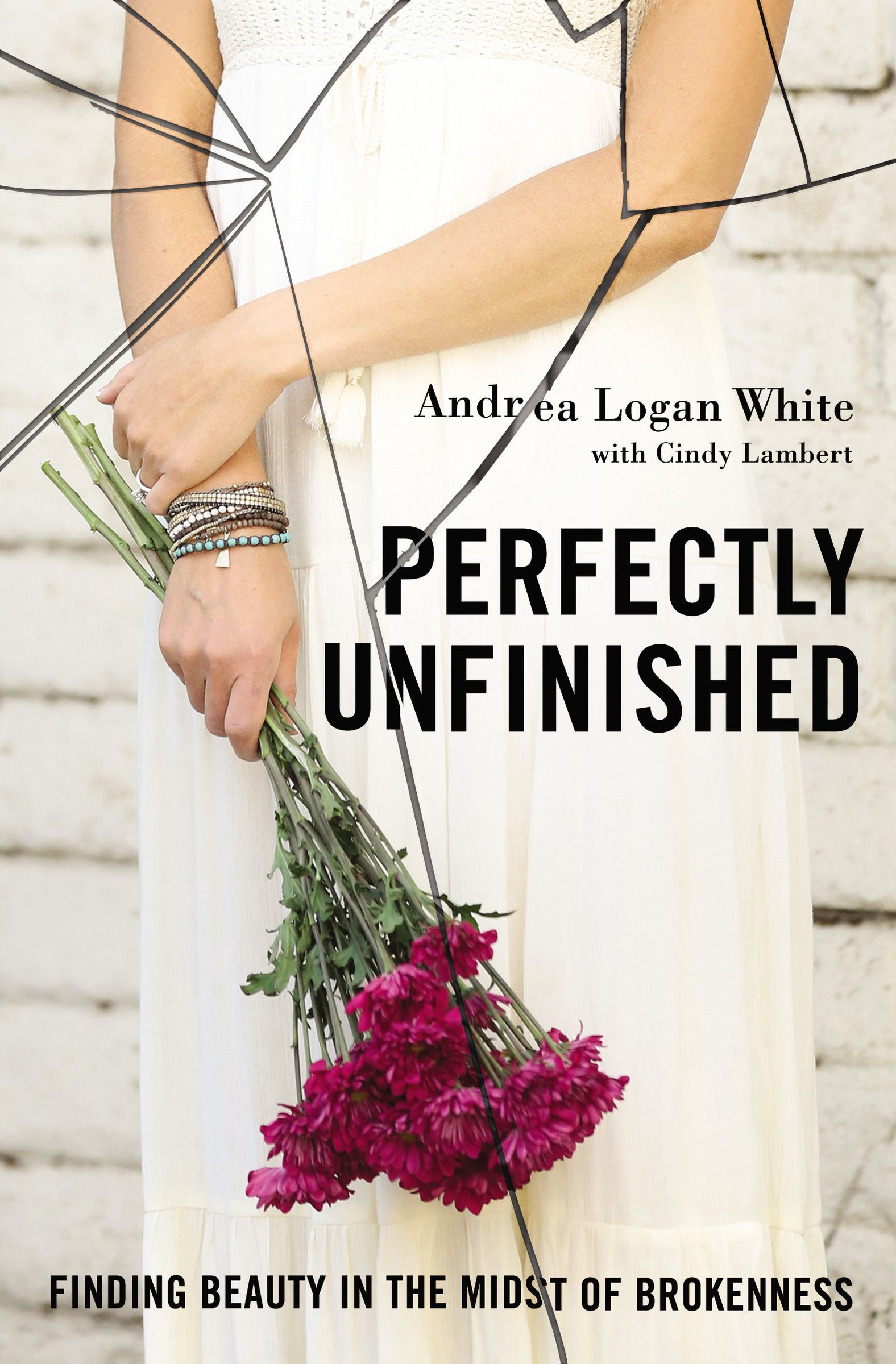 Perfectly Unfinished Finding Beauty in the Midst of Brokenness