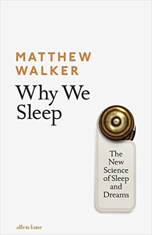 Why We Sleep: The New Science of Sleep and Dreams.