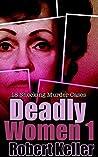 Deadly Women: Volume 1: 18 Shocking Murder Cases