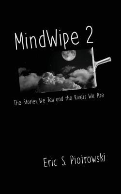 MindWipe 2: The Stories We Tell and the Rivers We Are