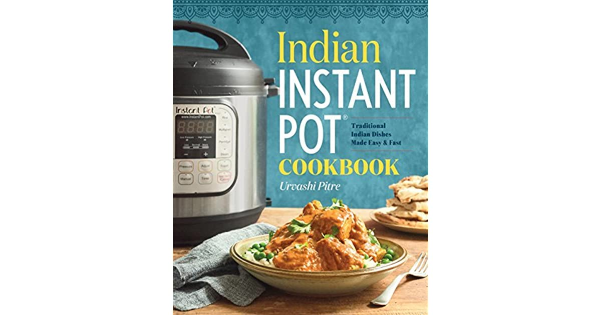 Indian instant pot cookbook traditional indian dishes made easy indian instant pot cookbook traditional indian dishes made easy and fast by urvashi pitre forumfinder Image collections