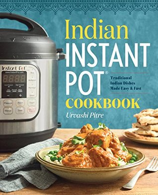 Indian Instant Pot® Cookbook by Urvashi Pitre