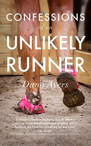 Confessions of an Unlikely Runner by Dana L. Ayers