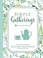 Simple Gatherings: 50 Ways to Inspire Connection (Inspired Ideas)