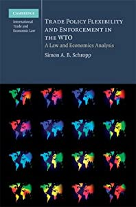 Trade Policy Flexibility and Enforcement in the WTO: A Law and Economics Analysis (Cambridge International Trade and Economic Law Book 1)