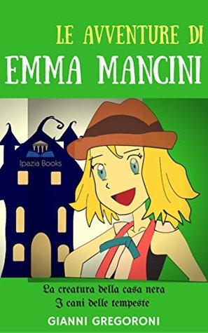 Le avventure di Emma Mancini: La creatura della casa nera - I cani delle tempeste (Brightest Kids Vol. 3)