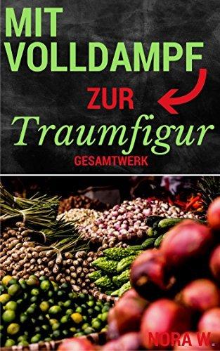 Mit Volldampf zur Traumfigur: Das Gesamtwerk: 76 kalorienarme Rezepte aus dem Dampfgarer  by  Nora Winter
