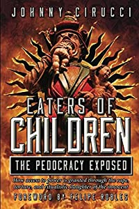 Eaters of Children: The Pedocracy Exposed