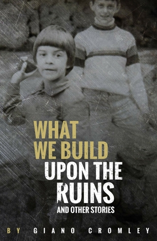 What We Build Upon the Ruins by Giano Cromley