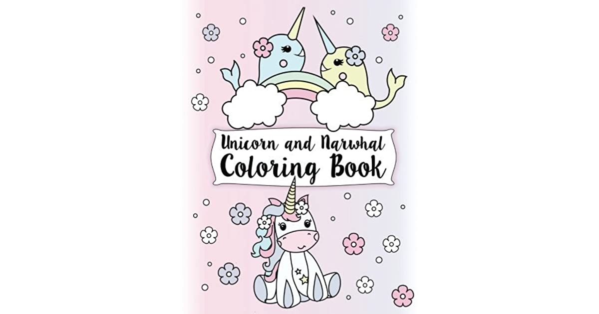 Unicorn And Narwhal Coloring Book Gorgeous And Relaxing Kids Coloring Pages Featuring Enchanted Unicorns The Super Narwhal Unicorn Of The Sea By Janet Bruzin