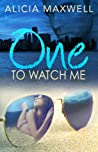 One To Watch Me (The ONE Series, Part 1, Book 1)