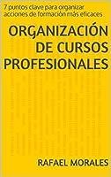 Organización de Cursos Profesionales: 7 puntos clave para organizar acciones de formación más eficaces