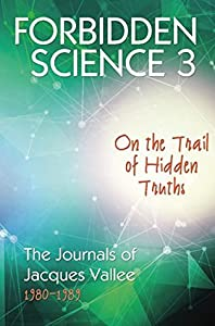 FORBIDDEN SCIENCE 3: On the Trail of Hidden Truths, The Journals of Jacques Vallee 1980-1989