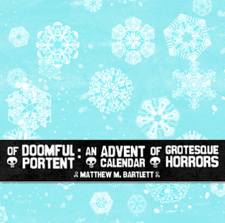 Of Doomful Portent: An Advent Calendar of Grotesque Horrors