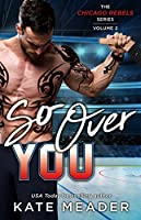 So Over You (Chicago Rebels, #2)