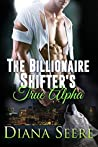 The Billionaire Shifter's True Alpha (Billionaire Shifters Club, #5)