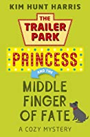 The Trailer Park Princess and the Middle Finger of Fate (Trailer Park Princess #1)