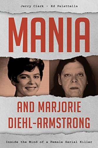 Mania and Marjorie Diehl-Armstrong Inside the Mind of a Female Serial Killer