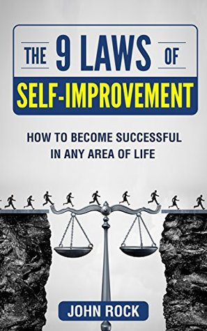 The 9 laws of self-improvement: How to become successful in any area of life (Self Development,The Journey of improvement, Motivation,Forgiveness, Happiness, ... success, Anti-laziness, positivity)