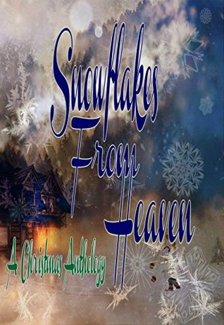 Snowflakes From Heaven: A Christmas Anthology