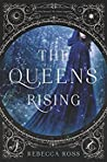 The Queen's Rising (The Queen's Rising, #1) by Rebecca   Ross