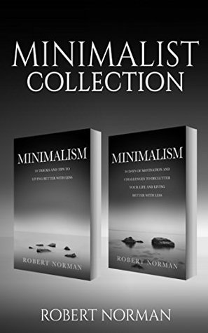 Minimalism: 2 BOOKS in 1! 30 Days of Motivation and Challenges to Declutter Your Life and Live Better With Less, 50 Tricks & Tips to Live Better with Less (Minimalist)