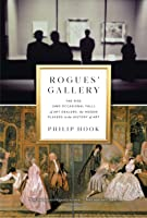 Rogues' Gallery: The Rise (and Occasional Fall) of Art Dealers, the Hidden Players in the History of Art