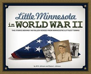 Little Minnesota in World War II: The Stories Behind 140 Fallen Heroes from Minnesota's Littlest Towns
