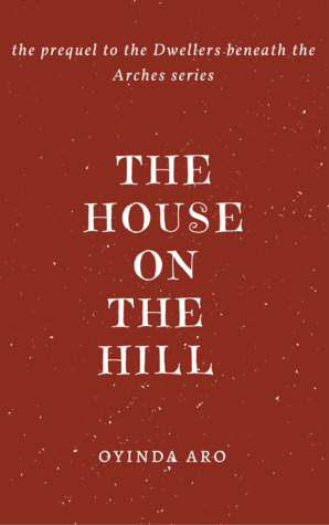 The House on the Hill (The Dwellers beneath the Arches, prequel)