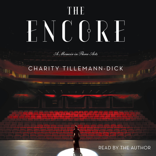 The Encore: A Memoir in Three Acts by Charity Tillemann-Dick