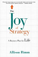 The Joy of Strategy: A Business Plan fo Life